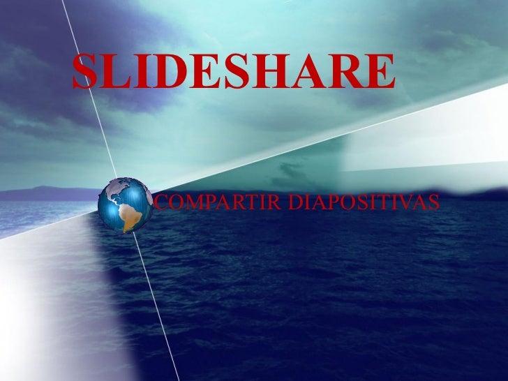 SLIDESHARE COMPARTIR DIAPOSITIVAS