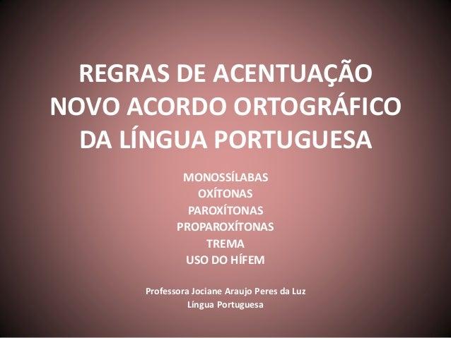 REGRAS DE ACENTUAÇÃO  NOVO ACORDO ORTOGRÁFICO  DA LÍNGUA PORTUGUESA  MONOSSÍLABAS  OXÍTONAS  PAROXÍTONAS  PROPAROXÍTONAS  ...