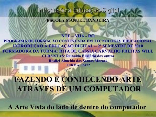 ESCOLA MANUEL BANDEIRA NTE – VHA - RO PROGRAMA DE FORMAÇÃO CONTINUADA EM TECNOLOGIA EDUCACIONAL INTRODUÇÃO À EDUCAÇÃO DIGI...