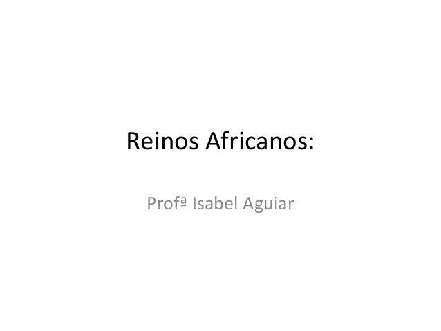 Reinos Africanos: Profª Isabel Aguiar