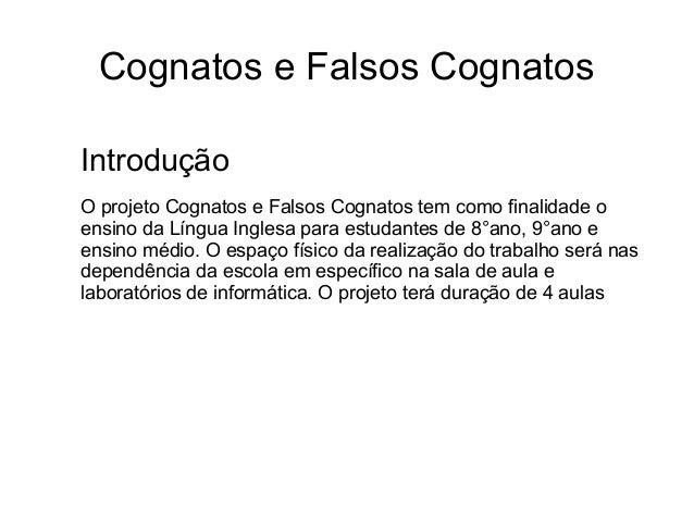 Cognatos e Falsos Cognatos Introdução O projeto Cognatos e Falsos Cognatos tem como finalidade o ensino da Língua Inglesa ...