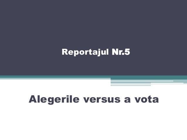 Reportajul Nr.5 Alegerile versus a vota