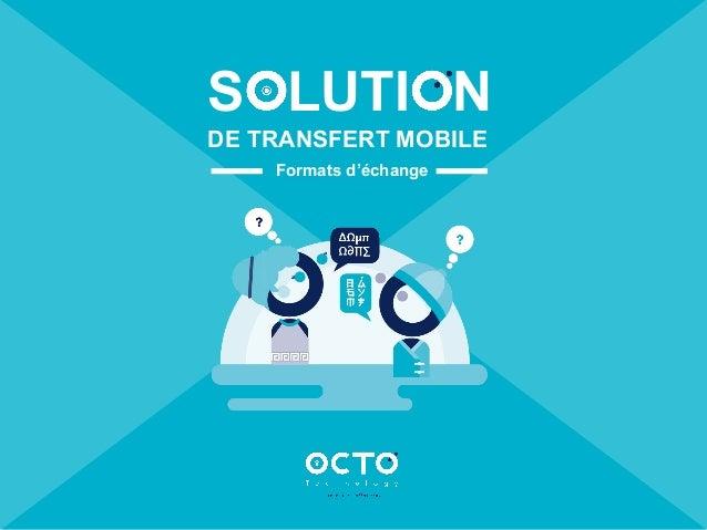 Formats d'échange SOLUTION DE TRANSFERT MOBILE