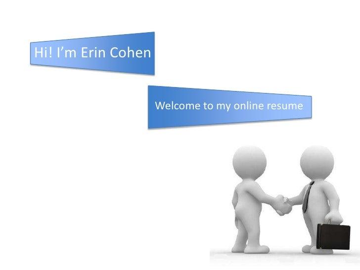 Hi! I'm Erin Cohen<br />Welcome to my online resume<br />