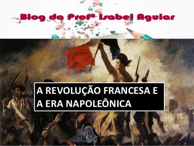A REVOLUÇÃO FRANCESA E A ERA NAPOLEÔNICA