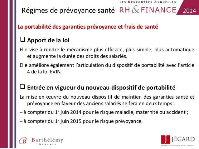 Régimes de prévoyance santé  2014  La portabilité des garanties prévoyance et frais de santé   Apport de la loi Elle vise...