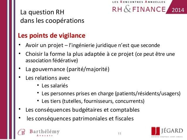 2014  La question RH dans les coopérations Les points de vigilance  • Avoir un projet – l'ingénierie juridique n'est que s...