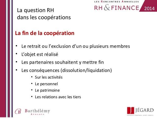 La question RH dans les coopérations La fin de la coopération • Le retrait ou l'exclusion d'un ou plusieurs membres • L'ob...