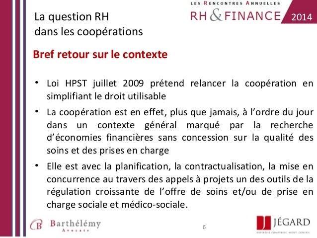 La question RH dans les coopérations  2014  Bref retour sur le contexte • Loi HPST juillet 2009 prétend relancer la coopér...