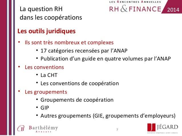 La question RH dans les coopérations  2014  Les outils juridiques • Ils sont très nombreux et complexes • 17 catégories re...