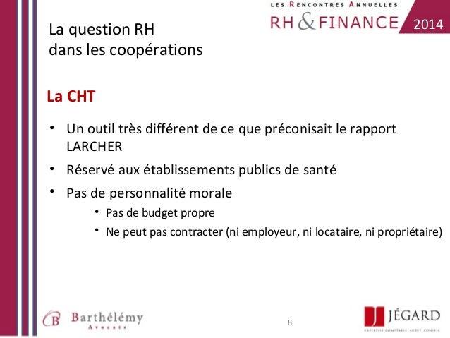 2014  La question RH dans les coopérations La CHT • Un outil très différent de ce que préconisait le rapport LARCHER • Rés...