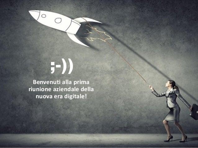 ;-)) Benvenuti alla prima riunione aziendale della nuova era digitale!