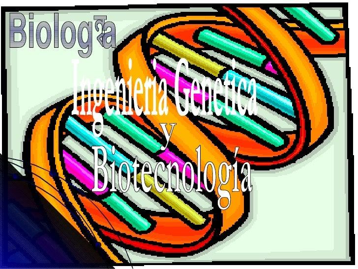Biología Ingenieria Genetica y Biotecnología