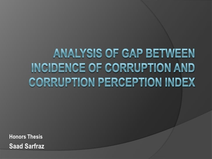 Analysis of Gap Between Incidence of Corruption and Corruption Perception Index <br />Honors Thesis <br />SaadSarfraz<br />
