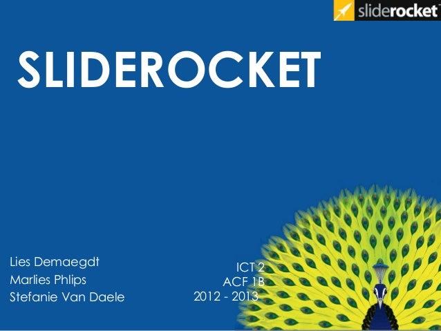 SLIDEROCKETLies DemaegdtMarlies PhlipsStefanie Van DaeleICT 2ACF 1B2012 - 2013