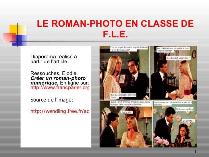 LE ROMAN-PHOTO EN CLASSE DE F.L.E. <ul><li>Diaporama réalisé   à partir  de l'article: </li></ul><ul><li>Ressouches , Elod...