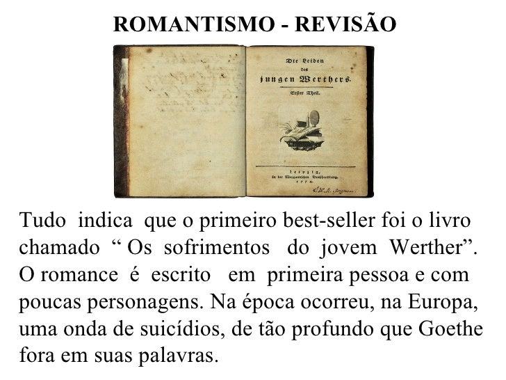 """ROMANTISMO - REVISÃO Tudo  indica  que o primeiro best-seller foi o livro chamado  """" Os  sofrimentos  do  jovem  Werther""""...."""