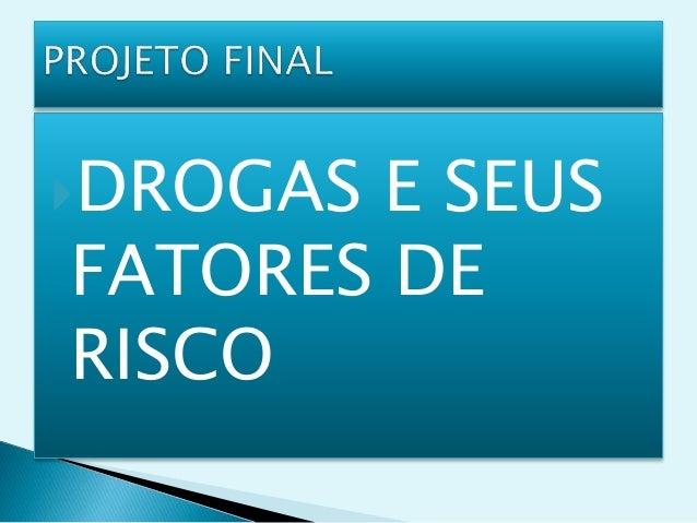 DROGAS E SEUS FATORES DE RISCO