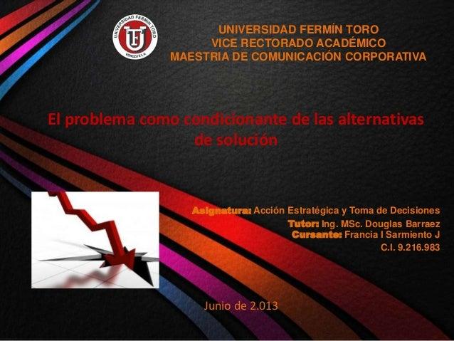 El problema como condicionante de las alternativas de solución Asignatura: Acción Estratégica y Toma de Decisiones Tutor: ...