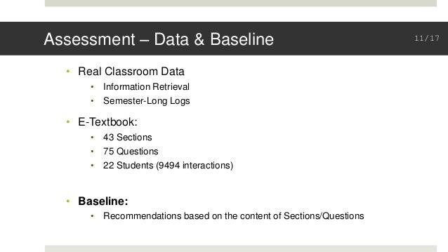 Assessment – Data & Baseline • Real Classroom Data • Information Retrieval • Semester-Long Logs • E-Textbook: • 43 Section...
