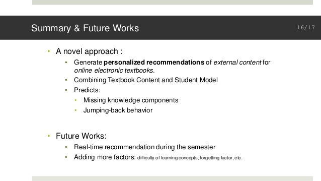 Summary & Future Works • A novel approach : • Generate personalized recommendations of external content for online electro...