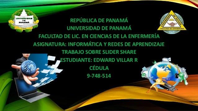 REPÚBLICA DE PANAMÁ UNIVERSIDAD DE PANAMÁ FACULTAD DE LIC. EN CIENCIAS DE LA ENFERMERÍA ASIGNATURA: INFORMÁTICA Y REDES DE...
