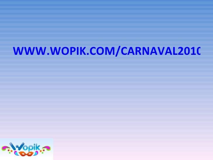 WWW.WOPIK.COM/CARNAVAL2010