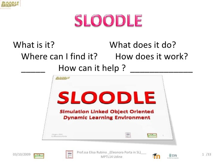 SLOODLE<br />What is it?                         Whatdoes it do?   Where can I find it?        Howdoes it work?           ...