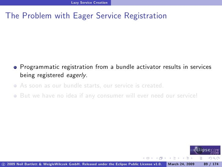 Lazy Service Creation    The Problem with Eager Service Registration              Programmatic registration from a bundle ...