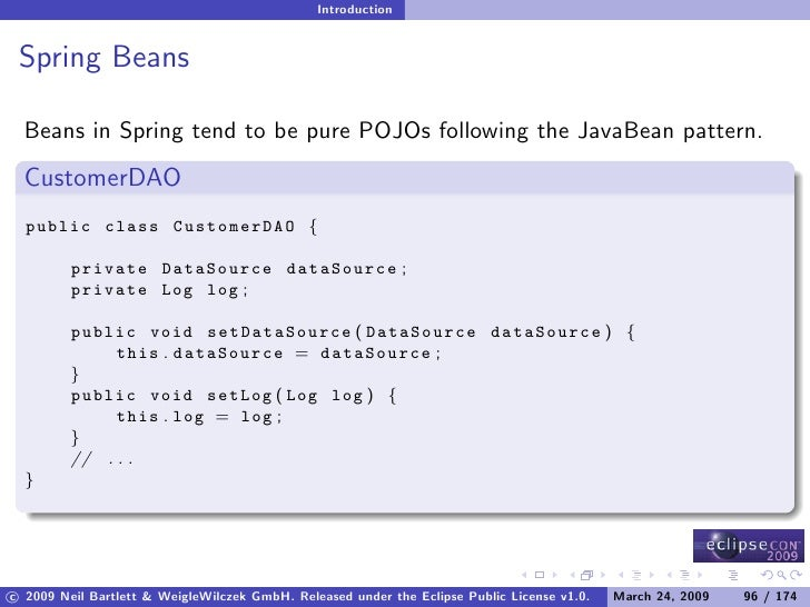 Introduction    Spring Beans    Beans in Spring tend to be pure POJOs following the JavaBean pattern.   CustomerDAO   publ...