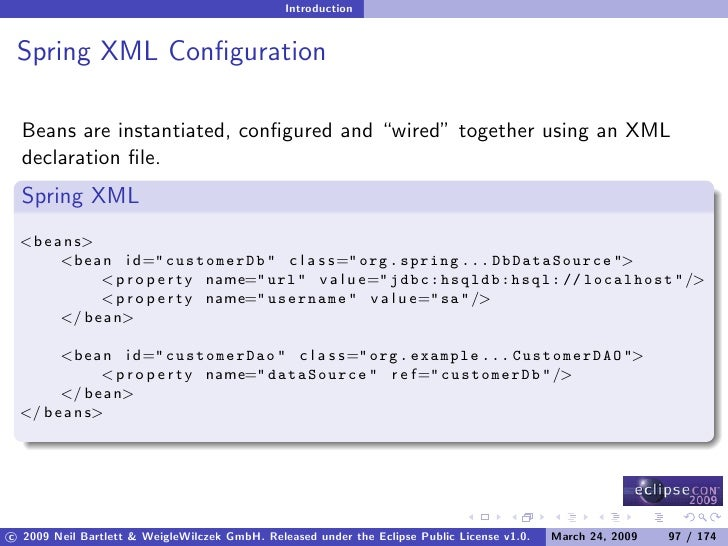 """Introduction    Spring XML Configuration    Beans are instantiated, configured and """"wired"""" together using an XML   declarati..."""