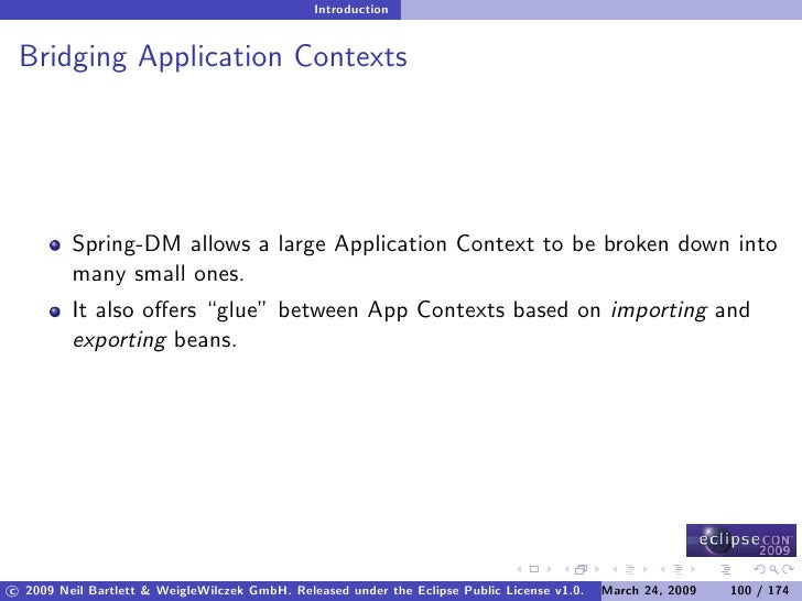 Introduction    Bridging Application Contexts              Spring-DM allows a large Application Context to be broken down ...
