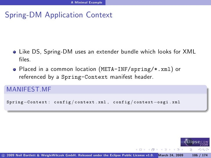 A Minimal Example    Spring-DM Application Context             Like DS, Spring-DM uses an extender bundle which looks for ...