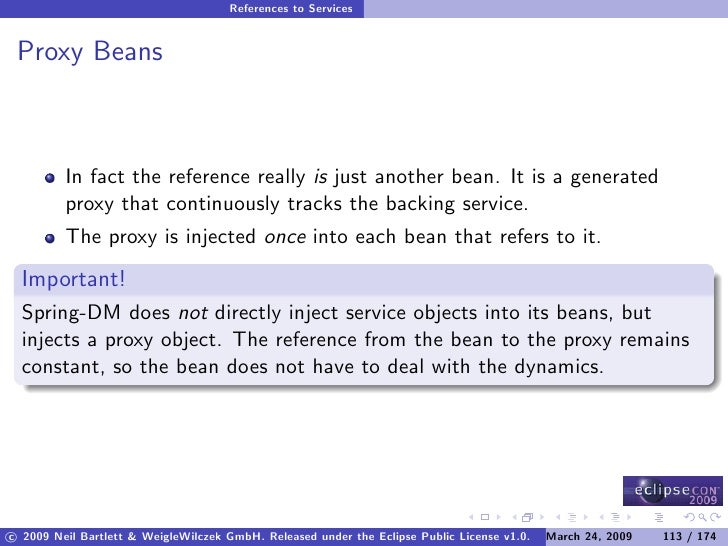 References to Services    Proxy Beans             In fact the reference really is just another bean. It is a generated    ...