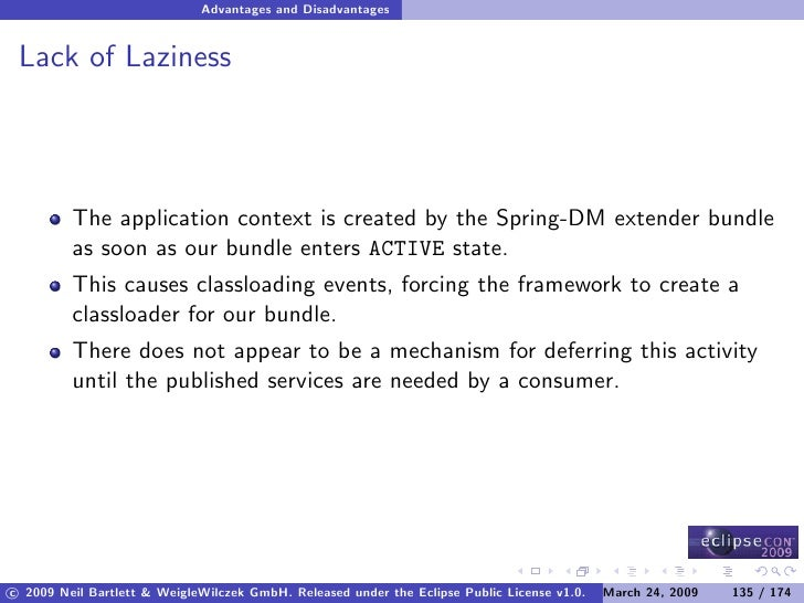 Advantages and Disadvantages    Lack of Laziness              The application context is created by the Spring-DM extender...