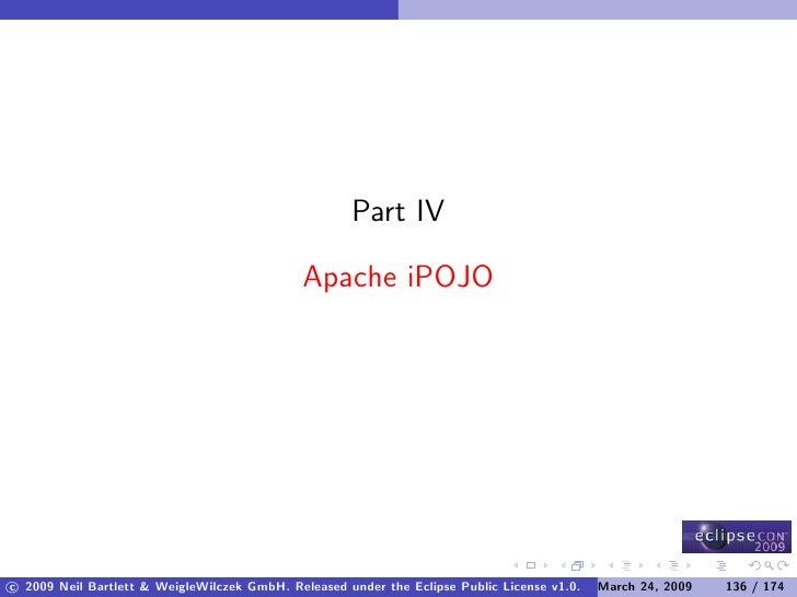 Part IV                                                Apache iPOJO     c 2009 Neil Bartlett & WeigleWilczek GmbH. Release...