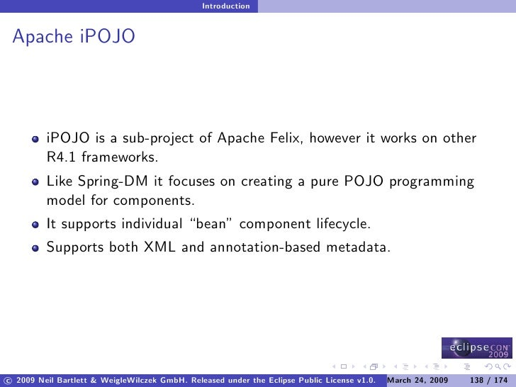 Introduction    Apache iPOJO             iPOJO is a sub-project of Apache Felix, however it works on other          R4.1 f...