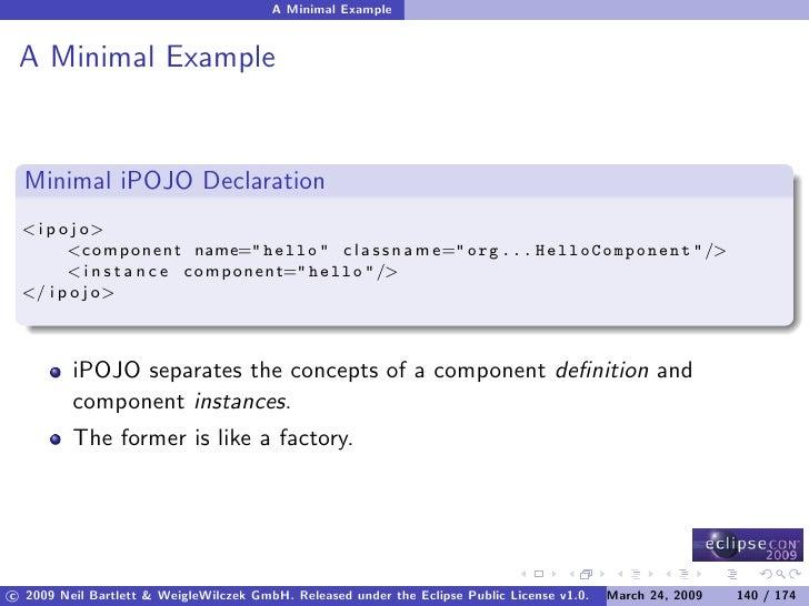 A Minimal Example    A Minimal Example     Minimal iPOJO Declaration  < i p o j o>         <component name=quot; hello quo...