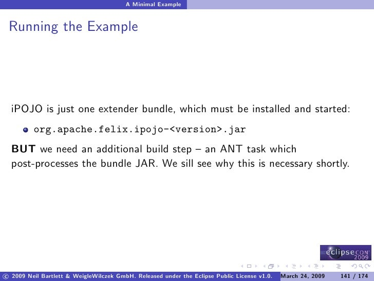 A Minimal Example    Running the Example       iPOJO is just one extender bundle, which must be installed and started:    ...