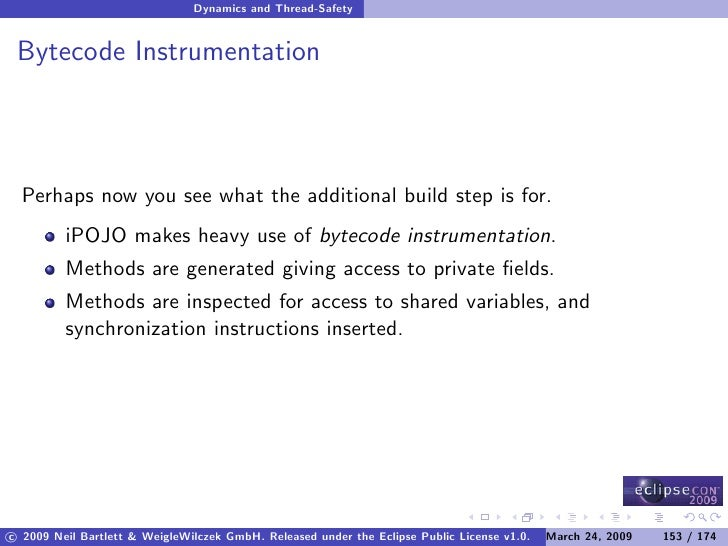 Dynamics and Thread-Safety    Bytecode Instrumentation      Perhaps now you see what the additional build step is for.    ...