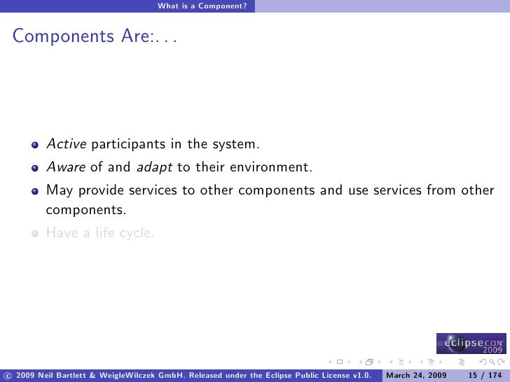 What is a Component?    Components Are:. . .              Active participants in the system.          Aware of and adapt t...