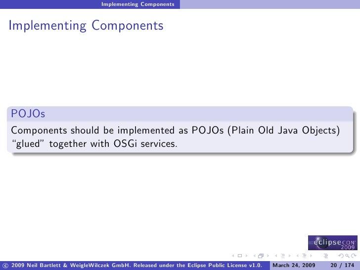Implementing Components    Implementing Components       POJOs   Components should be implemented as POJOs (Plain Old Java...