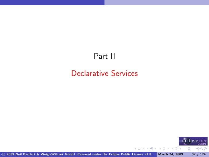 Part II                                           Declarative Services     c 2009 Neil Bartlett & WeigleWilczek GmbH. Rele...