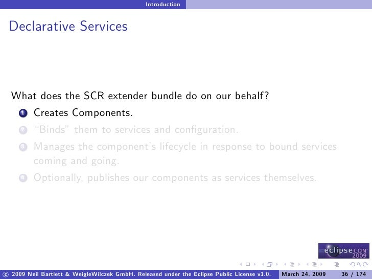 Introduction    Declarative Services      What does the SCR extender bundle do on our behalf?          Creates Components....