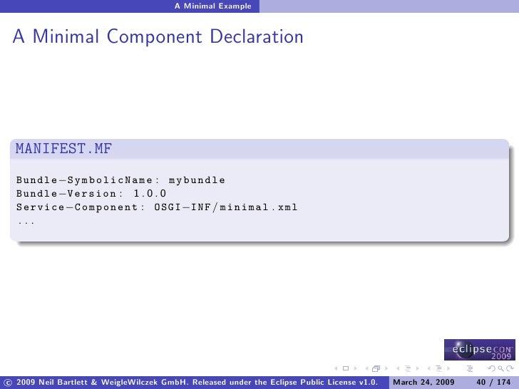 A Minimal Example    A Minimal Component Declaration       MANIFEST.MF   Bundle−SymbolicName : mybundle   Bundle−Version :...