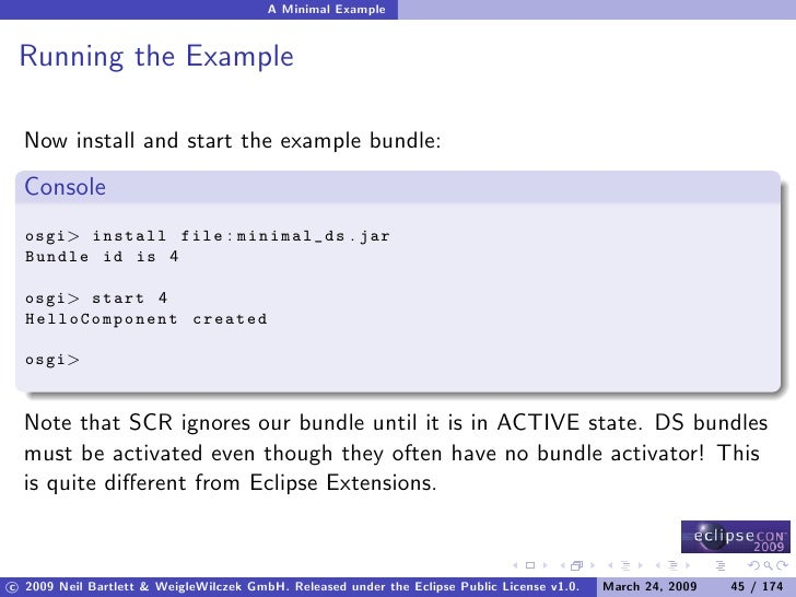 A Minimal Example    Running the Example    Now install and start the example bundle:   Console   osgi> install file : min...