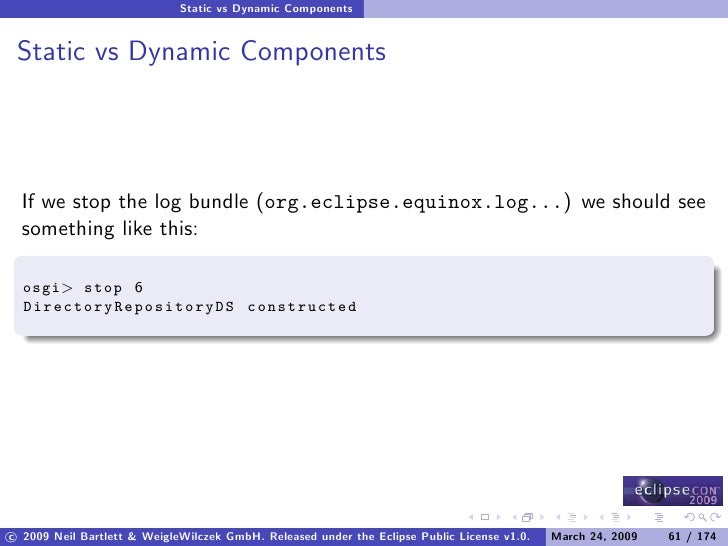 Static vs Dynamic Components    Static vs Dynamic Components       If we stop the log bundle (org.eclipse.equinox.log...) ...