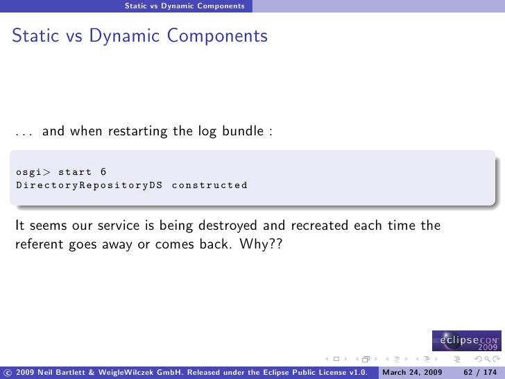 Static vs Dynamic Components    Static vs Dynamic Components      . . . and when restarting the log bundle :    osgi> star...