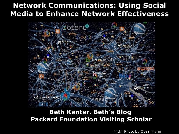 Network Communications: Using Social Media to Enhance Network Effectiveness Beth Kanter, Beth's Blog   Packard Foundation ...