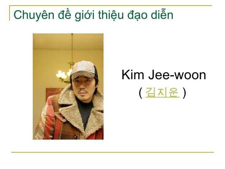 Chuyên đề giới thiệu đạo diễn <ul><li>Kim Jee-woon </li></ul><ul><li>( 김지운 )  </li></ul>